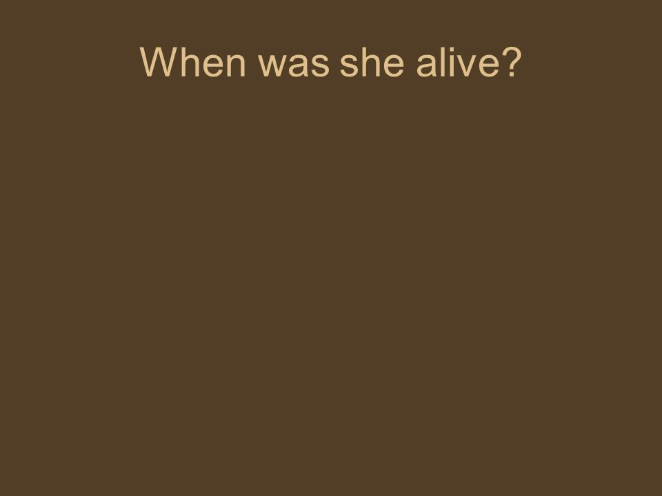 When was she alive?