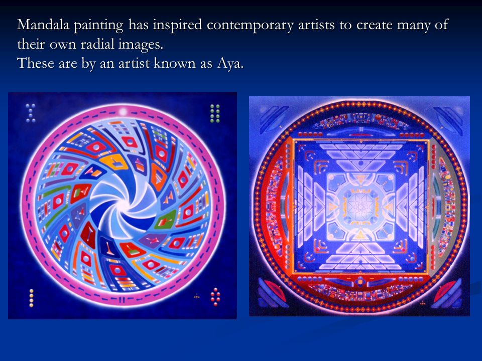 Mandala painting has inspired contemporary artists to create many of their own radial images. These are by an artist known as Aya.
