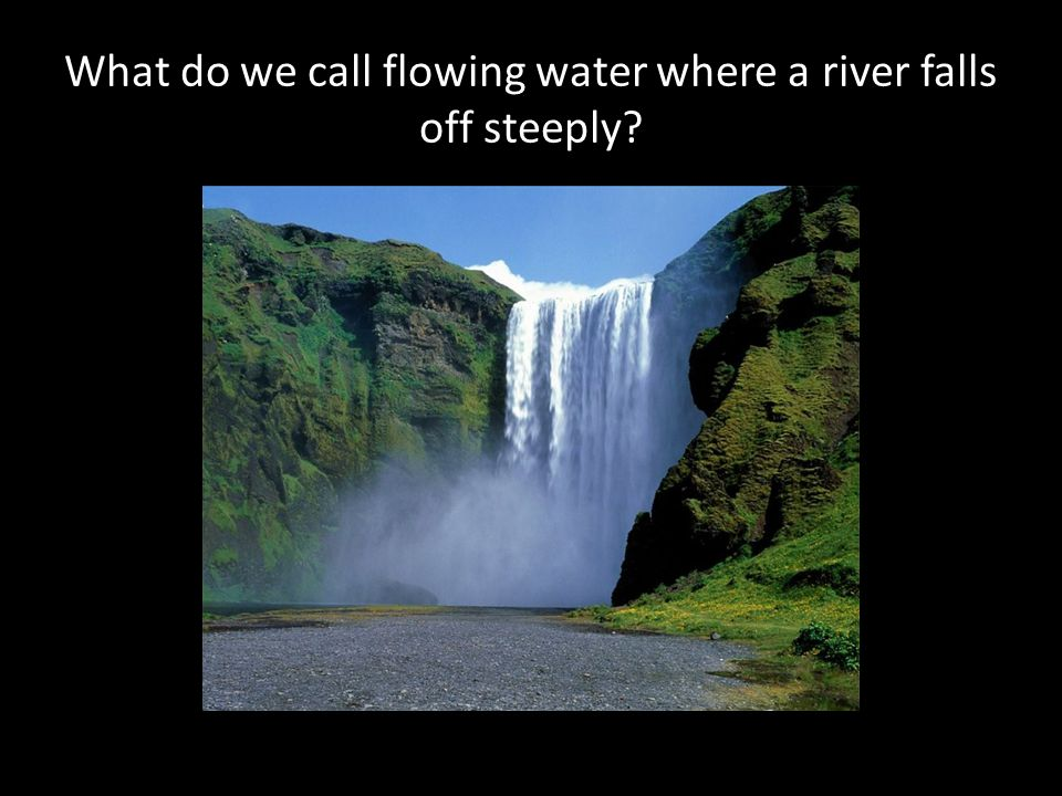 What do we call flowing water where a river falls off steeply?