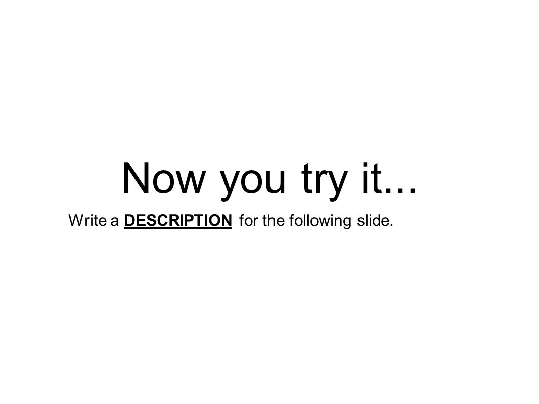 Now you try it... Write a DESCRIPTION for the following slide.