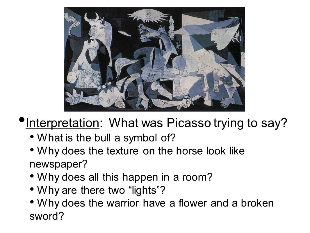 Interpretation: What was Picasso trying to say? What is the bull a symbol of? Why does the texture on the horse look like newspaper? Why does all this