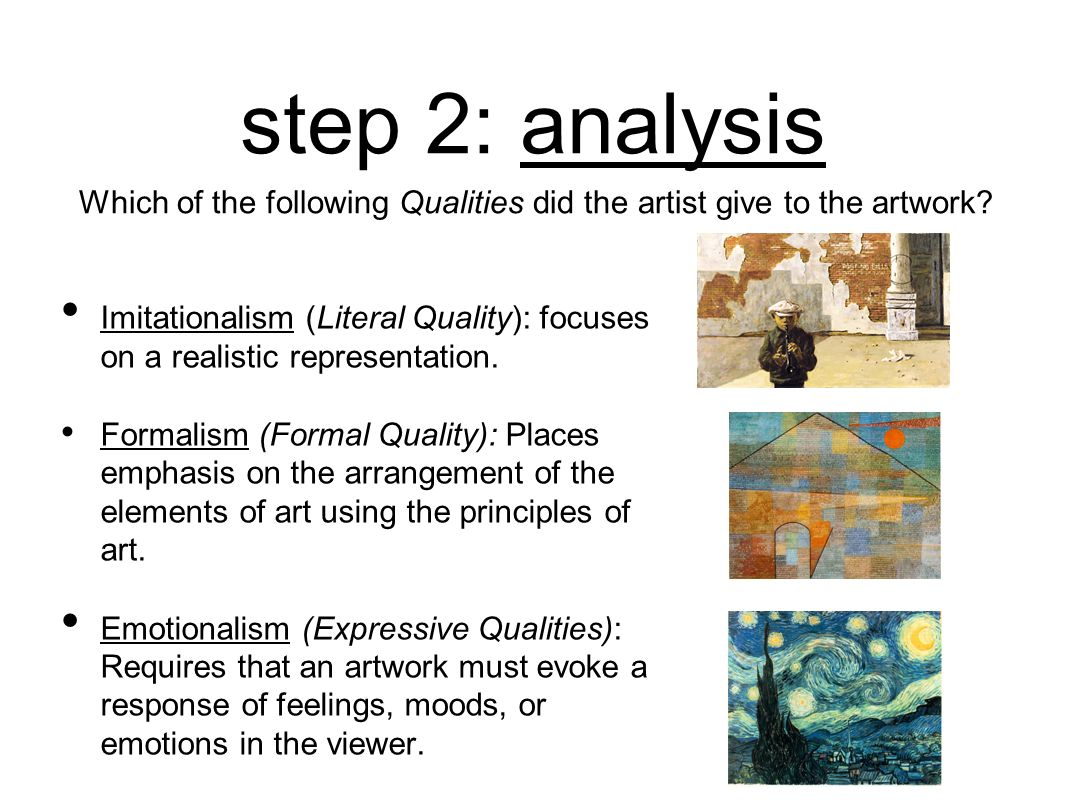 step 2: analysis Imitationalism (Literal Quality): focuses on a realistic representation. Formalism (Formal Quality): Places emphasis on the arrangeme