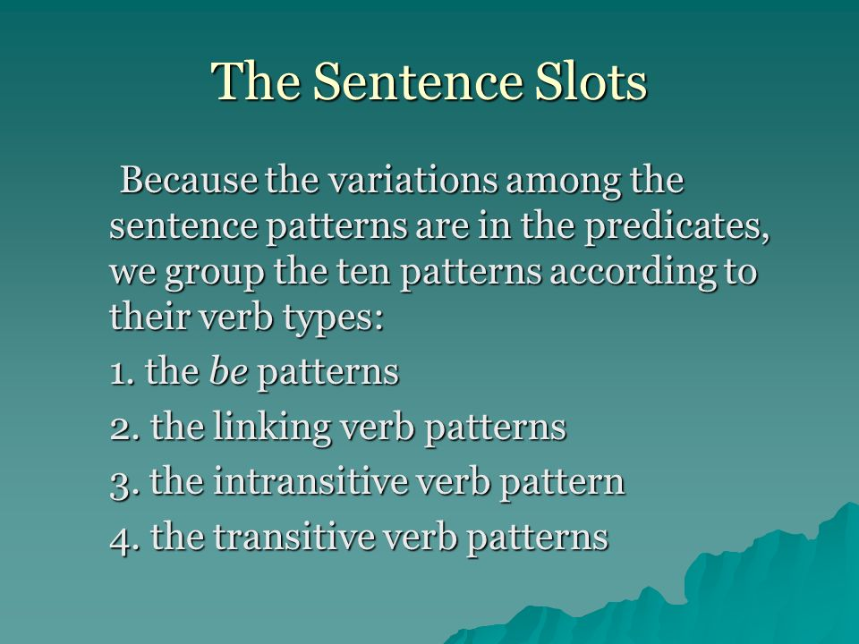 About the patterns… The number of slots in the predicate varies: Most patterns have two, but Pattern VI has only one slot, and three of the transitive patterns, VIII to X, each have three.