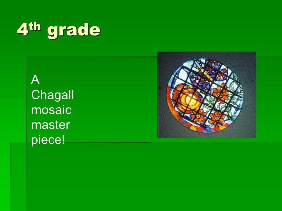 4 th grade A Chagall mosaic master piece!