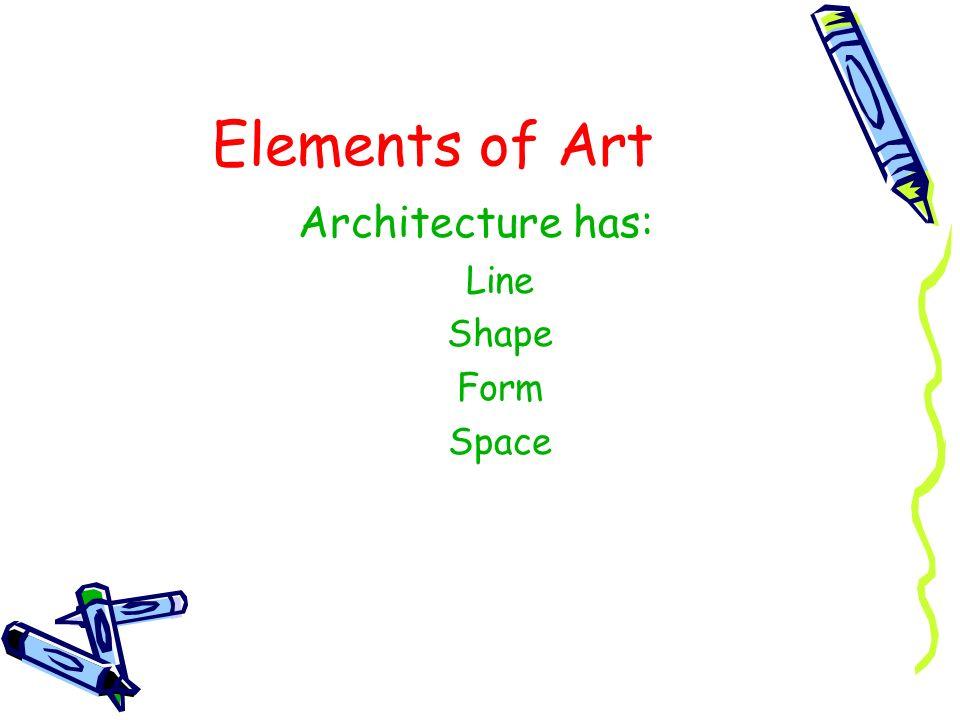 Elements of Art Architecture has: Line Shape Form Space