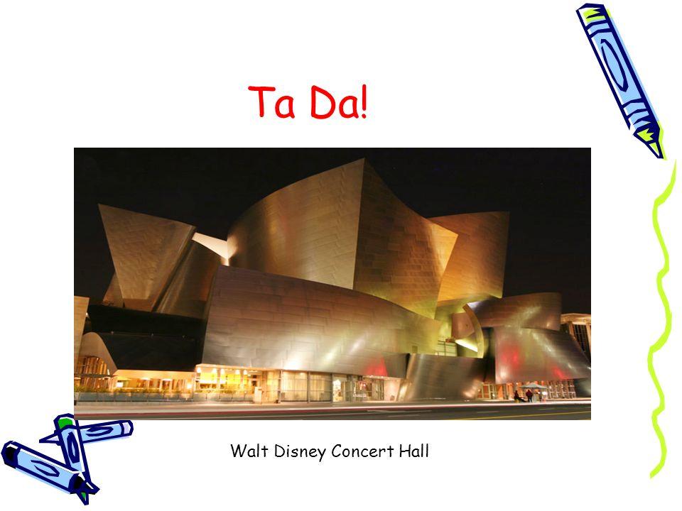 Ta Da! Walt Disney Concert Hall