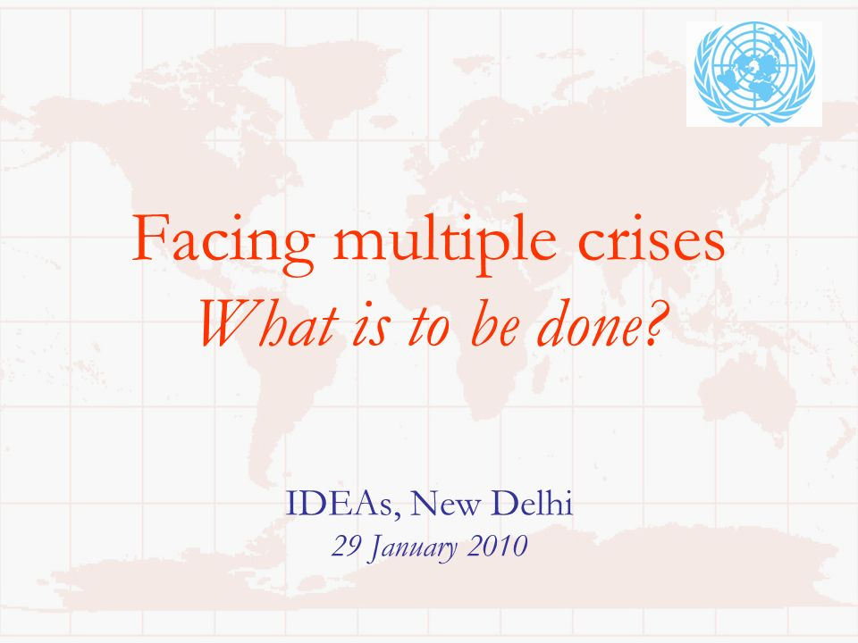 Facing multiple crises What is to be done? IDEAs, New Delhi 29 January 2010