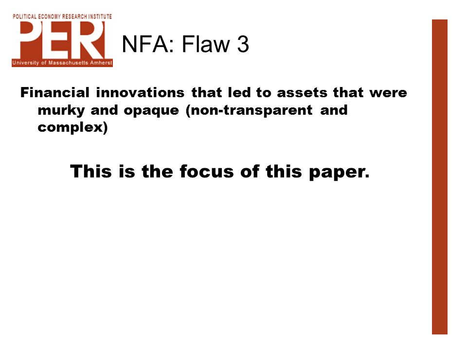 NFA: Flaw 3 Financial innovations that led to assets that were murky and opaque (non-transparent and complex) This is the focus of this paper.
