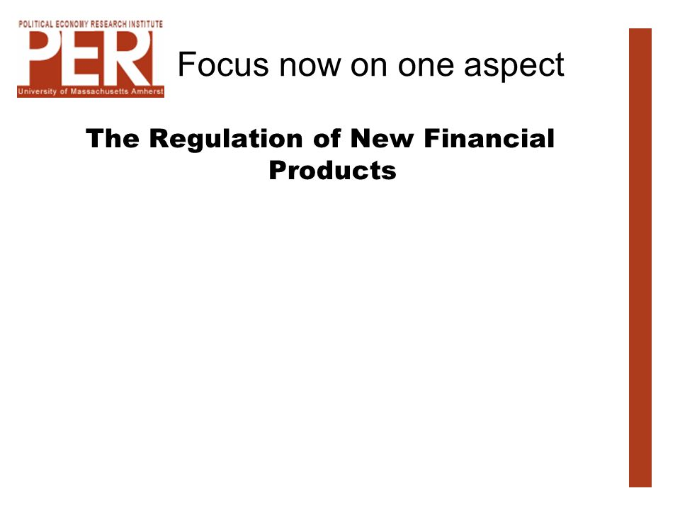 Focus now on one aspect The Regulation of New Financial Products