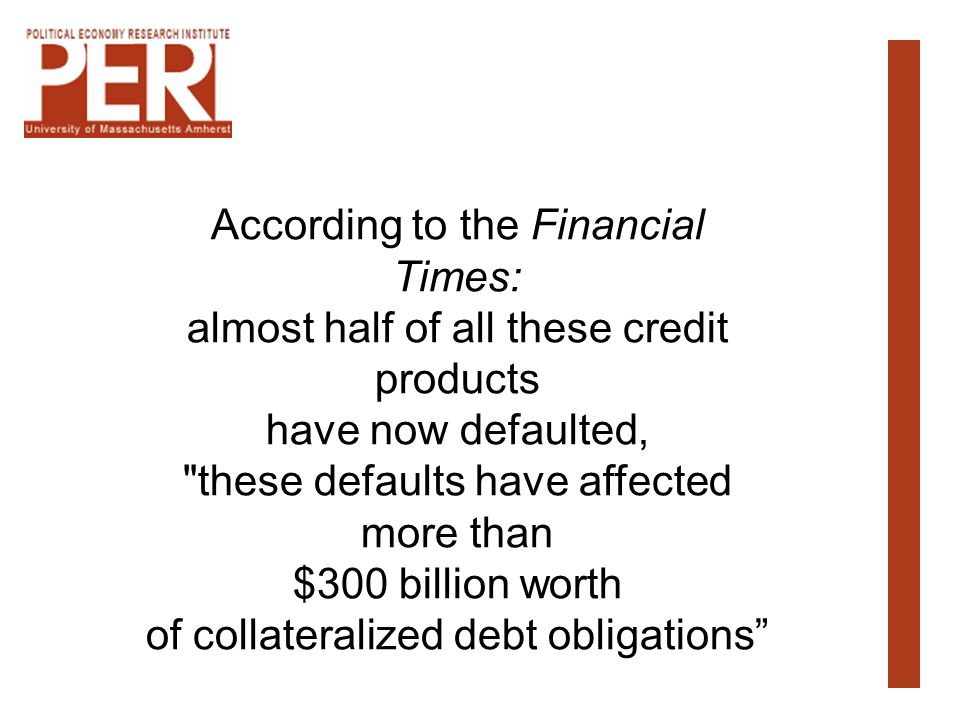 According to the Financial Times: almost half of all these credit products have now defaulted,