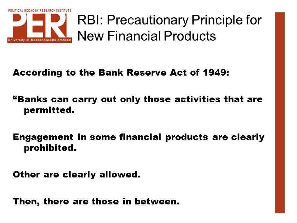 RBI: Precautionary Principle for New Financial Products According to the Bank Reserve Act of 1949: Banks can carry out only those activities that are