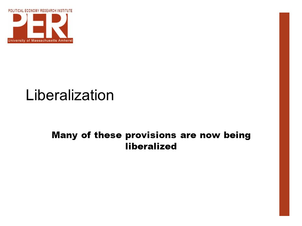 Liberalization Many of these provisions are now being liberalized