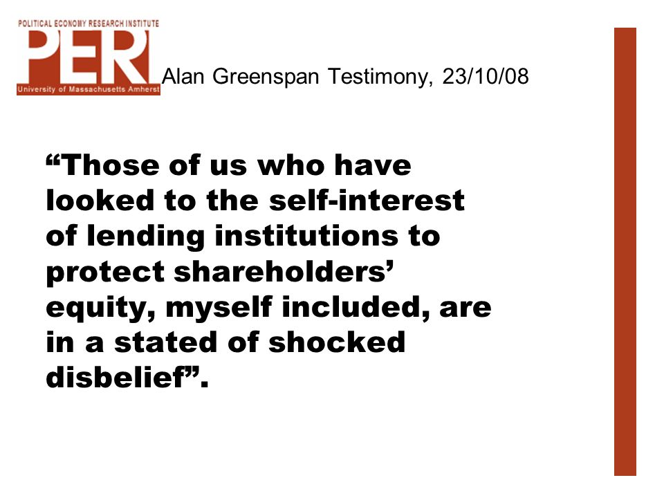 Alan Greenspan, Congressional testimony, 23/10/08, on regulation I made a mistake in presuming that the self-interests of organizations, specifically banks and others, were such as that they were best capable of protecting their own shareholders and their equity in the firms