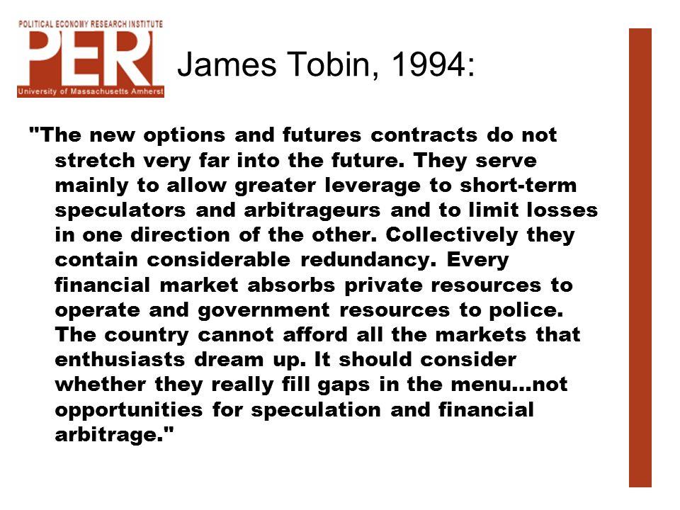 James Tobin, 1994: The new options and futures contracts do not stretch very far into the future.