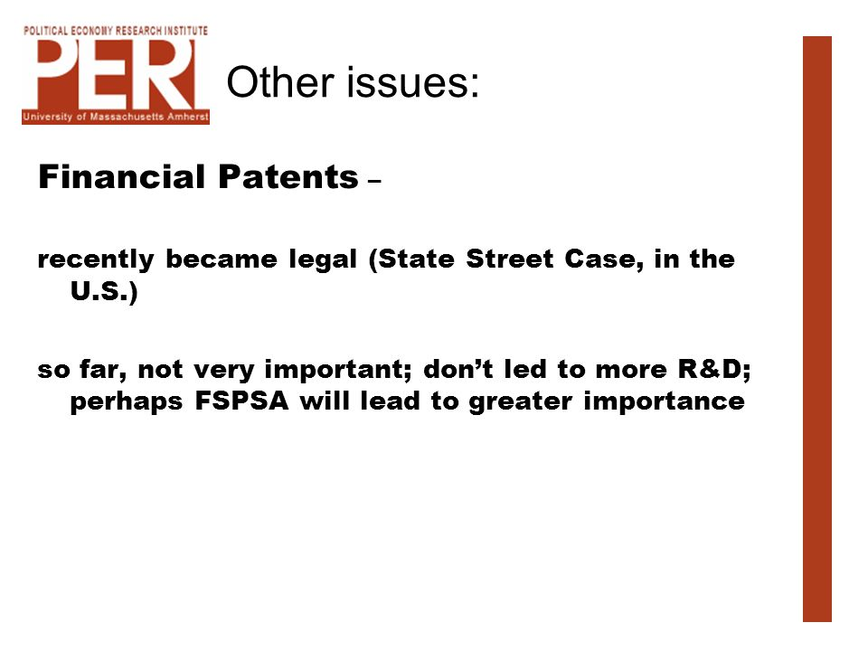 Other issues: Financial Patents – recently became legal (State Street Case, in the U.S.) so far, not very important; dont led to more R&D; perhaps FSPSA will lead to greater importance