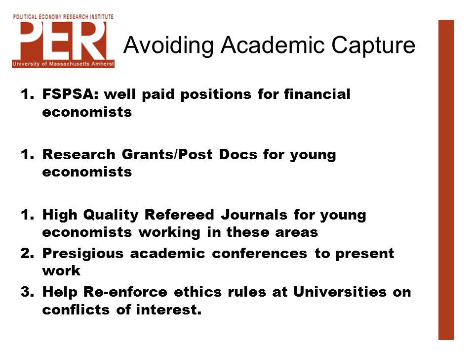 Avoiding Academic Capture 1.FSPSA: well paid positions for financial economists 1.Research Grants/Post Docs for young economists 1.High Quality Refere