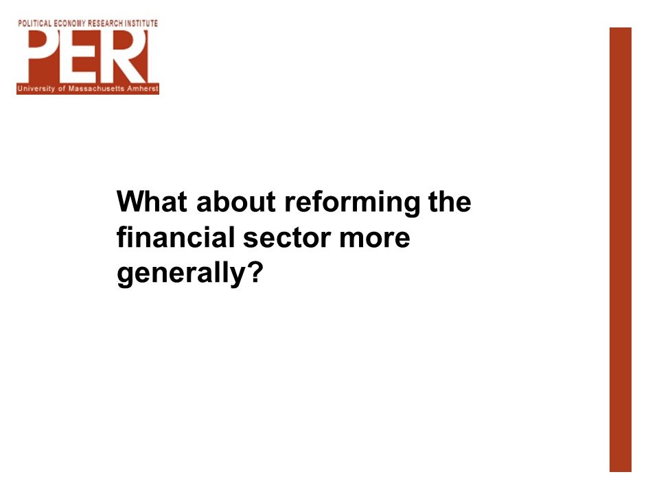 What about reforming the financial sector more generally?