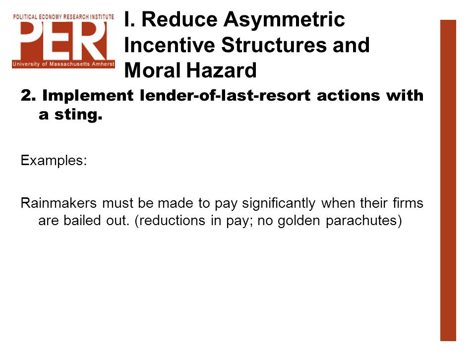 I. Reduce Asymmetric Incentive Structures and Moral Hazard 2.