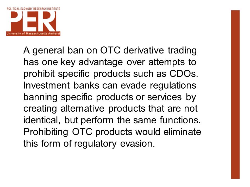 A general ban on OTC derivative trading has one key advantage over attempts to prohibit specific products such as CDOs.