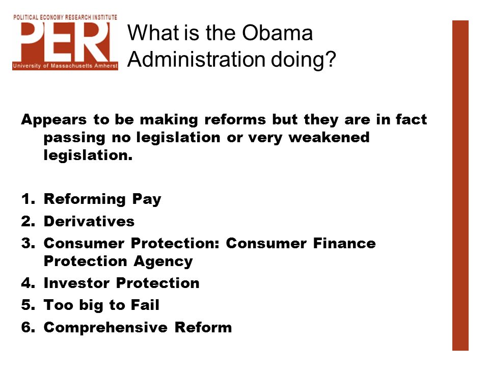 What is the Obama Administration doing? Appears to be making reforms but they are in fact passing no legislation or very weakened legislation. 1.Refor