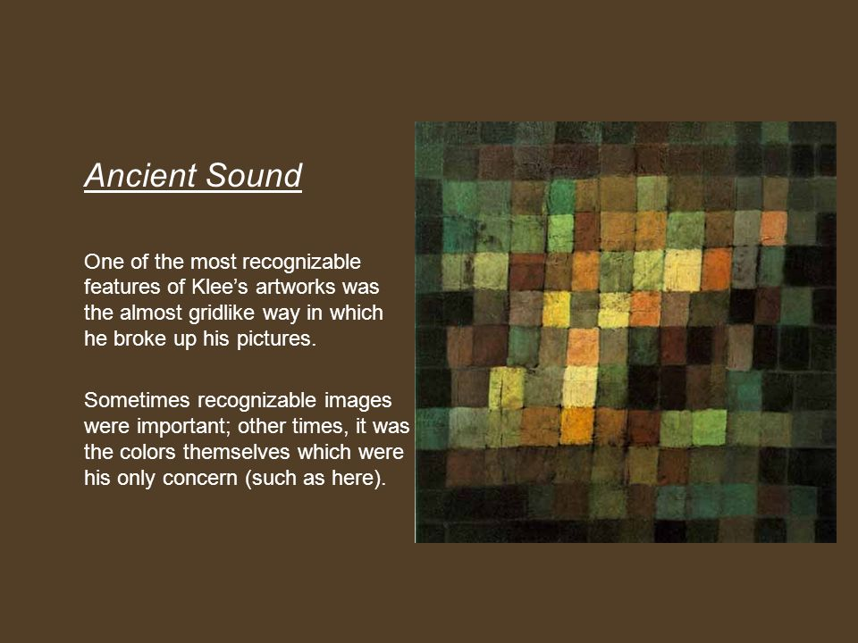 Ancient Sound One of the most recognizable features of Klees artworks was the almost gridlike way in which he broke up his pictures. Sometimes recogni