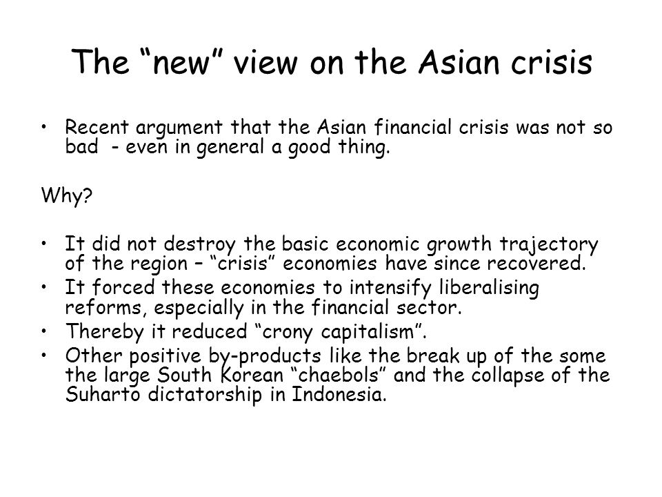 The new view on the Asian crisis Recent argument that the Asian financial crisis was not so bad - even in general a good thing.