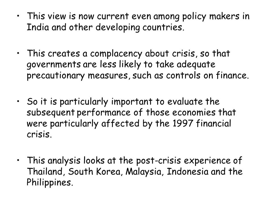 This view is now current even among policy makers in India and other developing countries. This creates a complacency about crisis, so that government