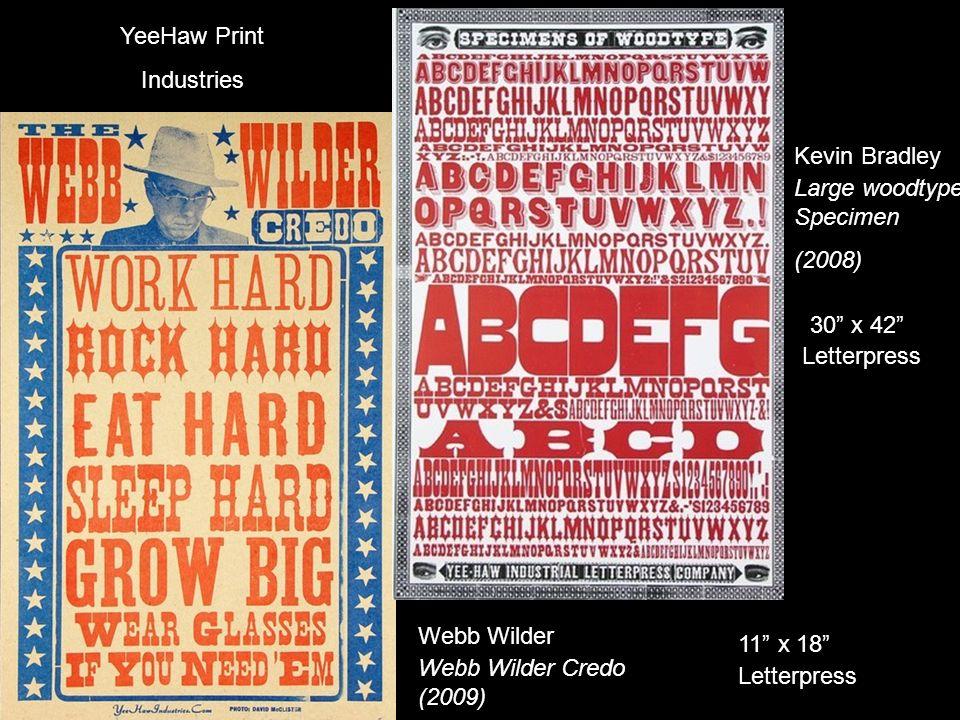 30 x 42 Letterpress YeeHaw Print Industries Large woodtype Specimen (2008) Kevin Bradley Webb Wilder Webb Wilder Credo (2009) 11 x 18 Letterpress