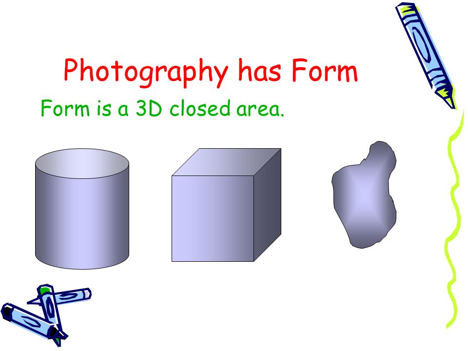 Photography has Form Form is a 3D closed area.