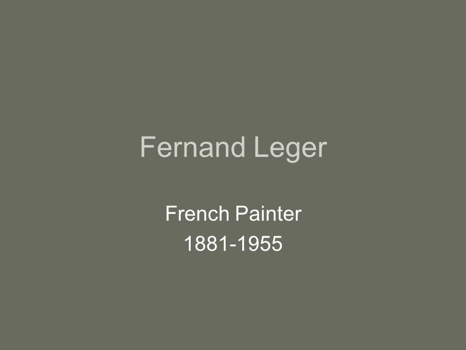 Fernand Leger French Painter 1881-1955