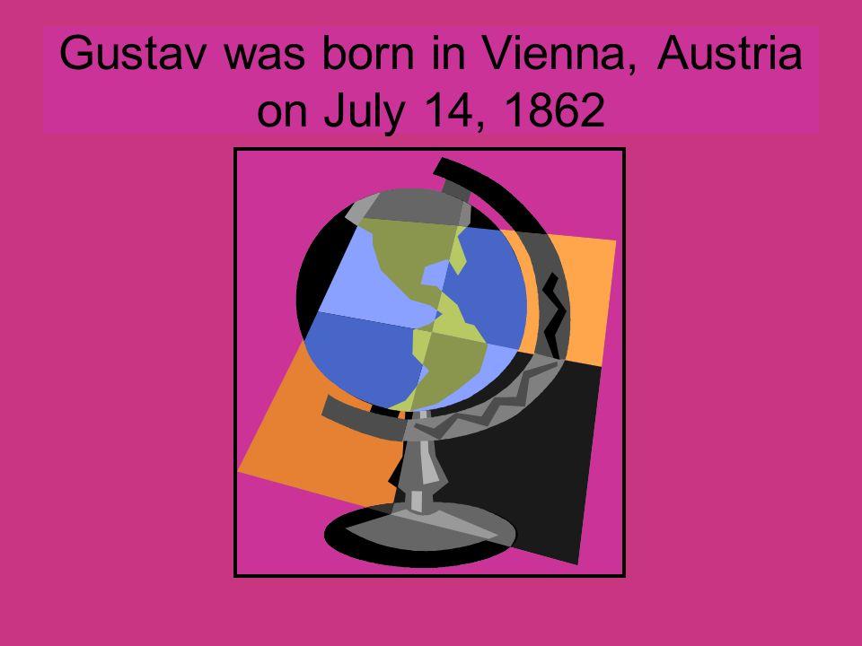Gustav was born in Vienna, Austria on July 14, 1862 G