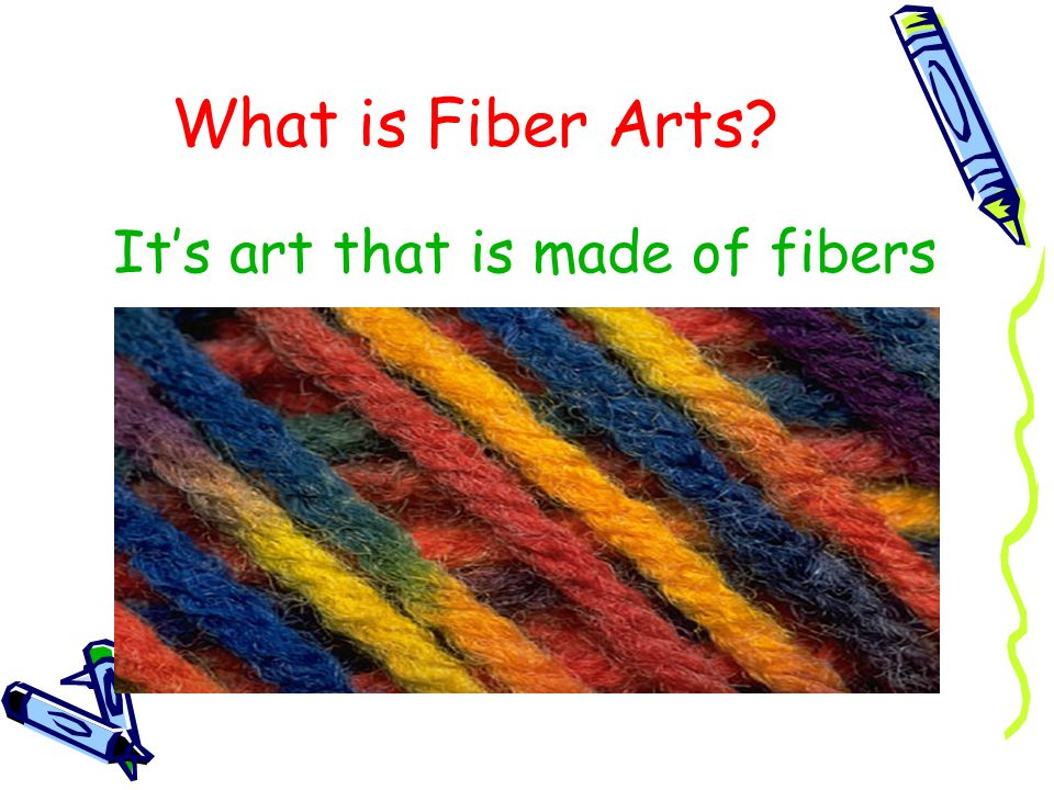 What is Fiber Arts? Its art that is made of fibers