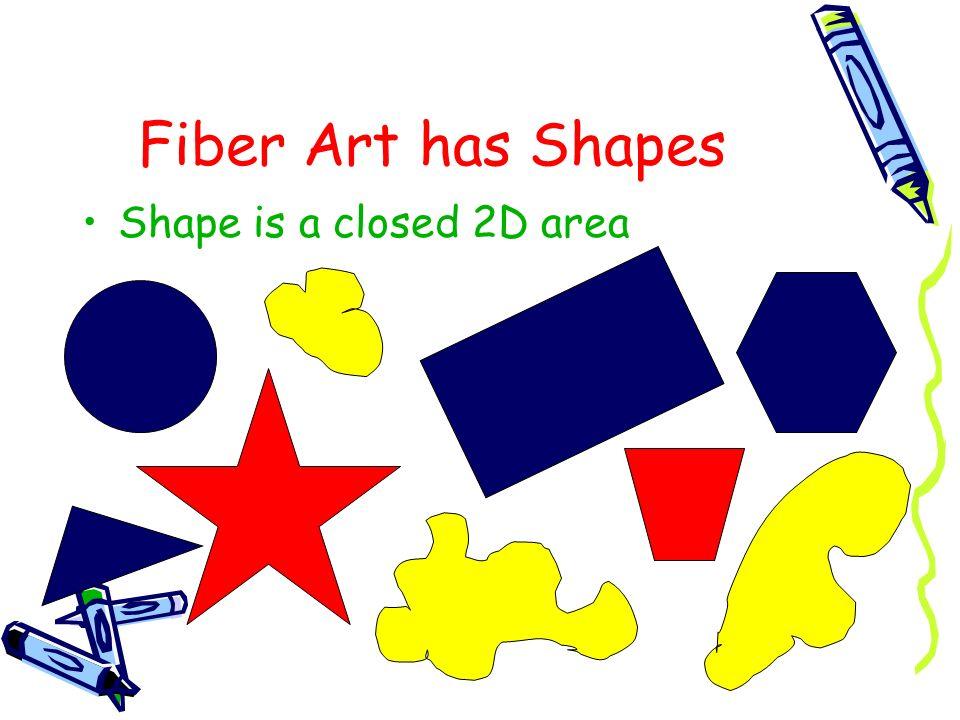 Fiber Art has Shapes Shape is a closed 2D area