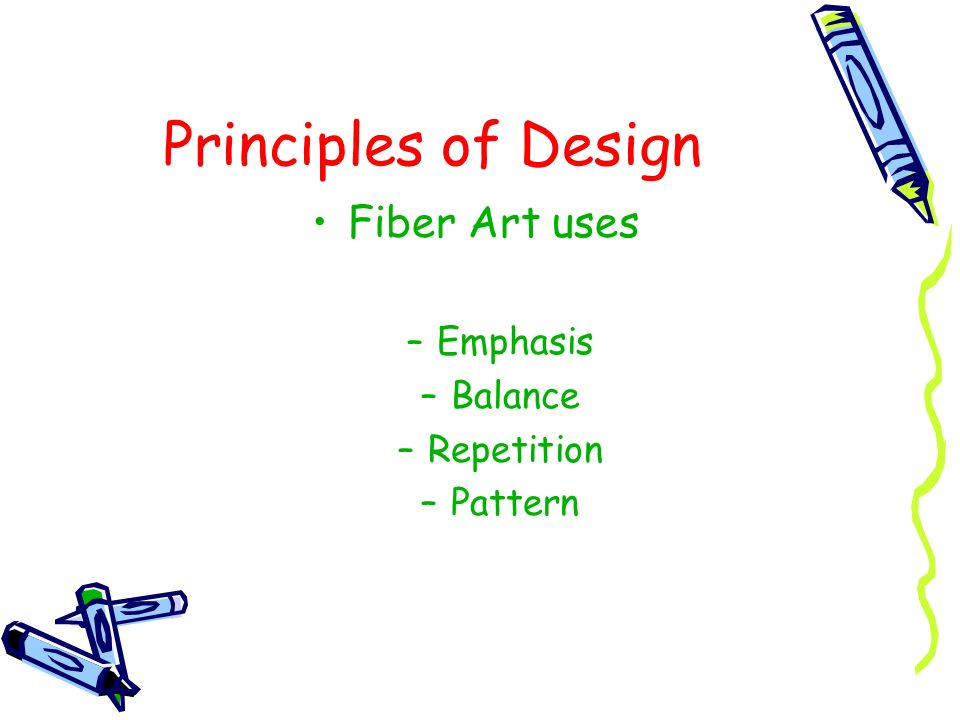 Principles of Design Fiber Art uses –Emphasis –Balance –Repetition –Pattern