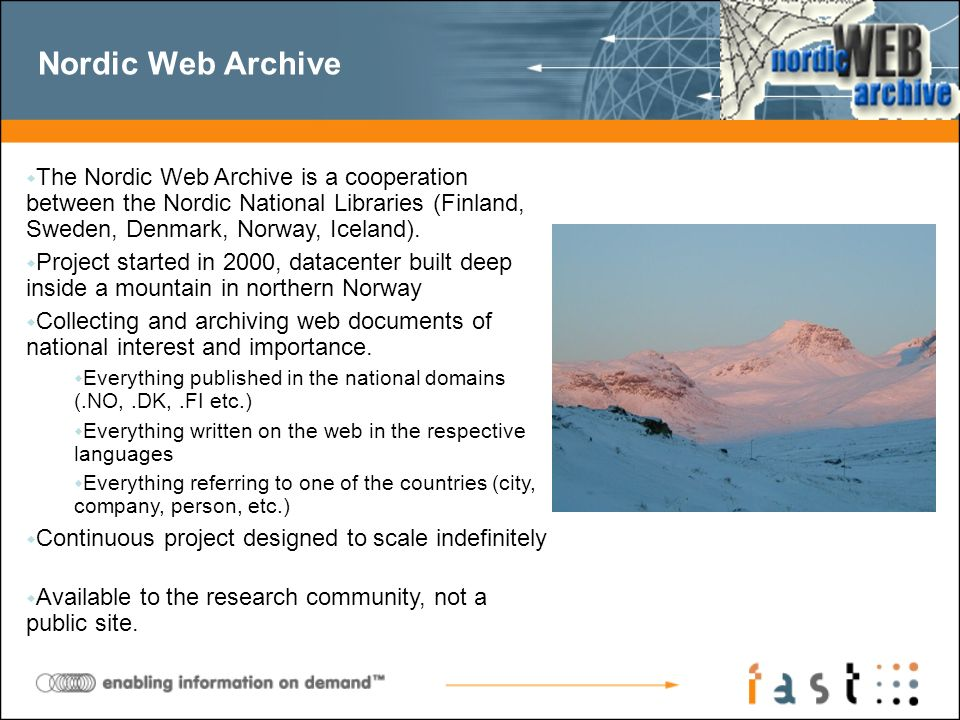 Nordic Web Archive w The Nordic Web Archive is a cooperation between the Nordic National Libraries (Finland, Sweden, Denmark, Norway, Iceland). w Proj