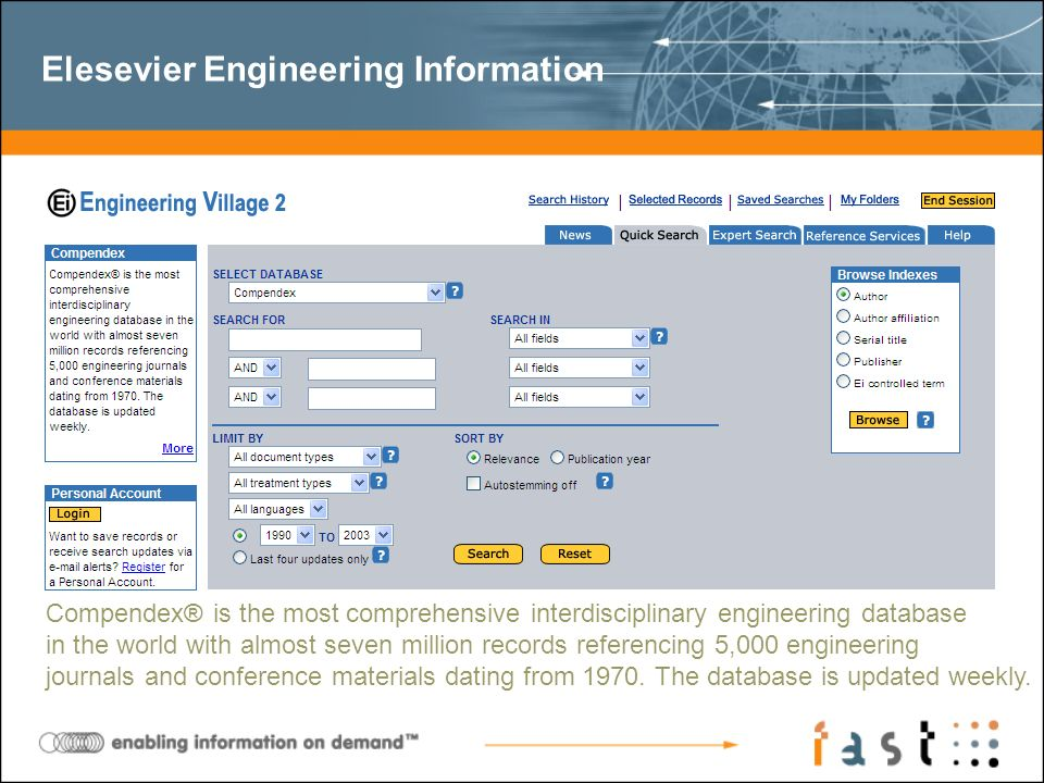 Elesevier Engineering Information Compendex® is the most comprehensive interdisciplinary engineering database in the world with almost seven million r