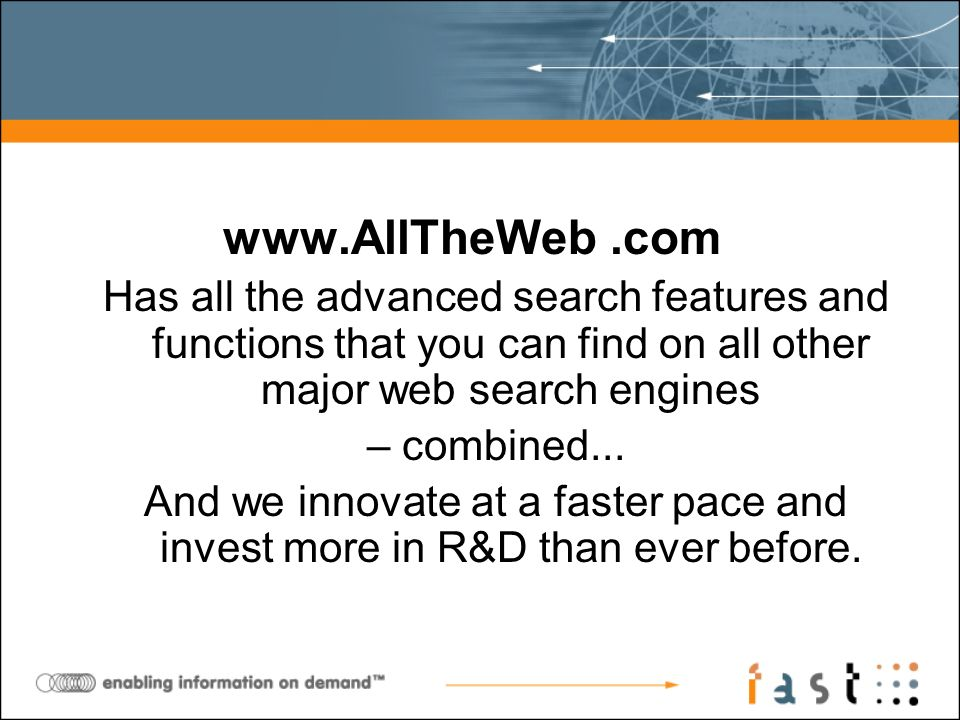 www.AllTheWeb.com Has all the advanced search features and functions that you can find on all other major web search engines – combined... And we inno