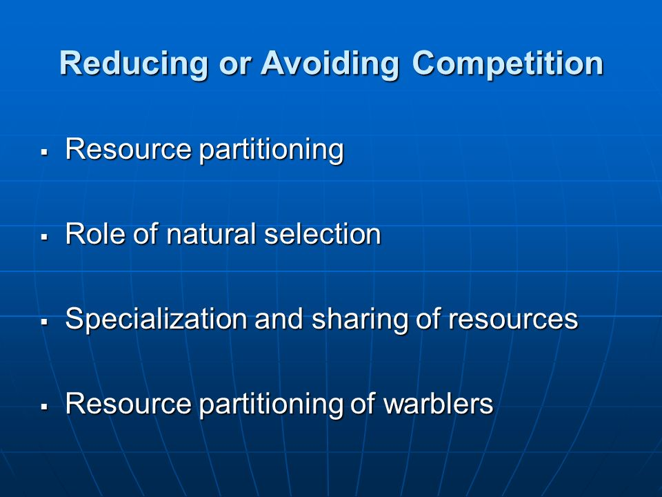 Reducing or Avoiding Competition Resource partitioning Resource partitioning Role of natural selection Role of natural selection Specialization and sh