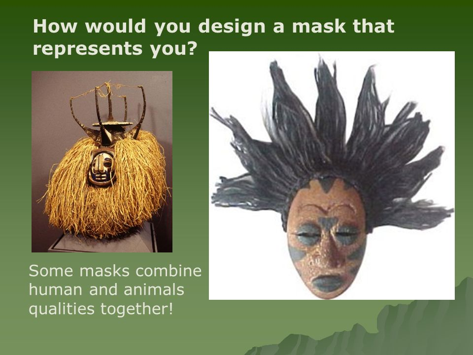 How would you design a mask that represents you? Some masks combine human and animals qualities together!