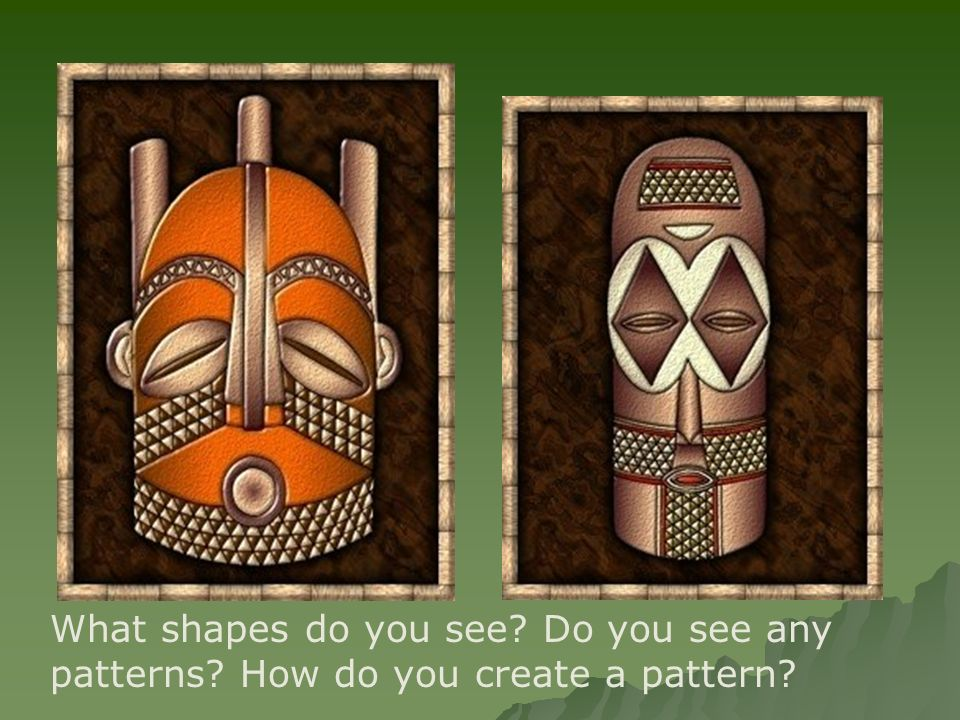 What shapes do you see Do you see any patterns How do you create a pattern