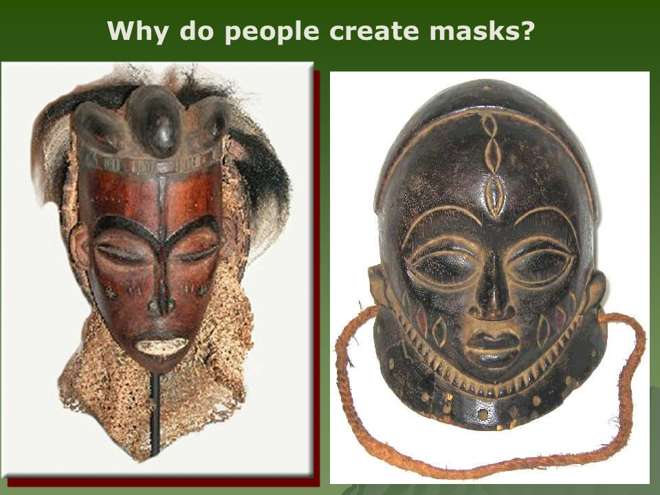 Why do people create masks