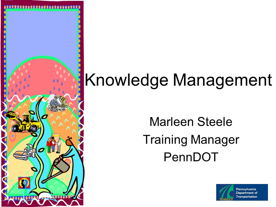 Knowledge Loss at PENNDOT Attrition Memory Loss Change –Management –Organization –Environment Consultants