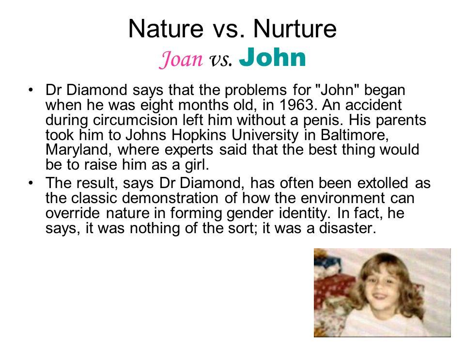 Nature vs. Nurture Joan vs. John Dr Diamond says that the problems for