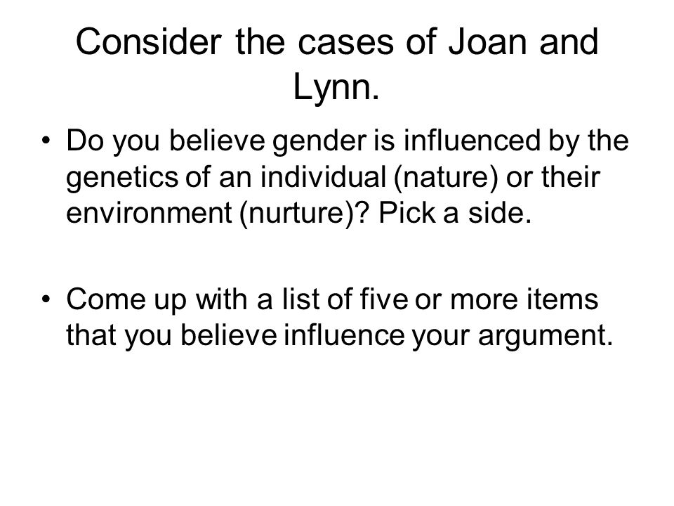 Consider the cases of Joan and Lynn. Do you believe gender is influenced by the genetics of an individual (nature) or their environment (nurture)? Pic