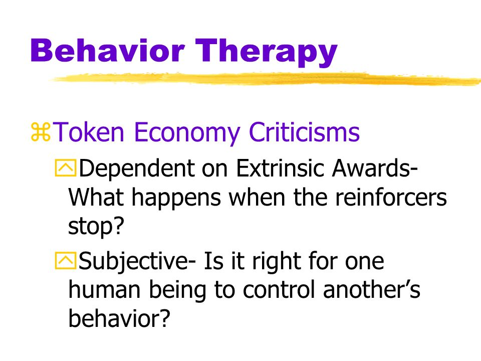Behavior Therapy zToken Economy yan operant conditioning procedure that rewards desired behavior ypatient exchanges a token of some sort, earned for e