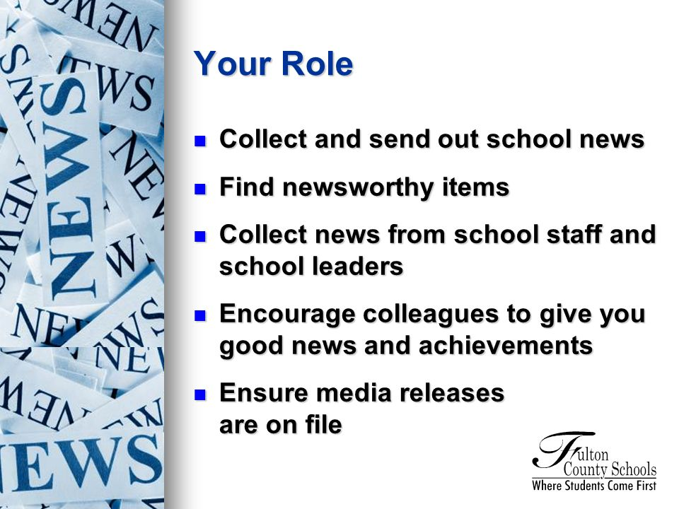 Collect and send out school news Collect and send out school news Find newsworthy items Find newsworthy items Collect news from school staff and schoo
