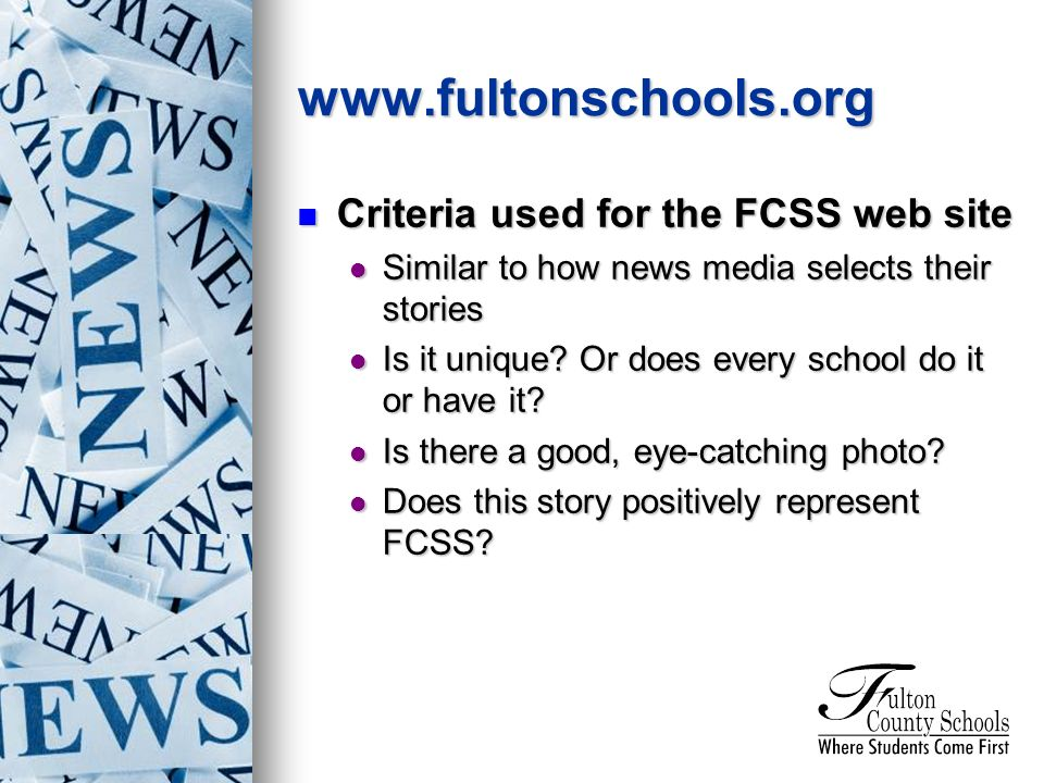 Criteria used for the FCSS web site Criteria used for the FCSS web site Similar to how news media selects their stories Similar to how news media selects their stories Is it unique.