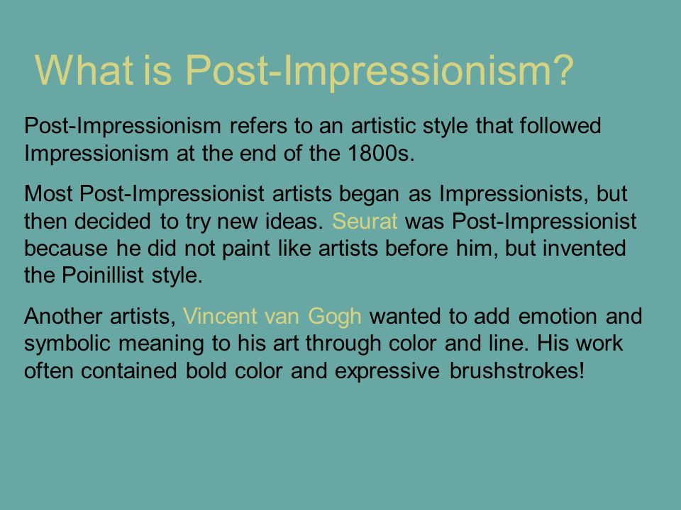 What is Post-Impressionism? Post-Impressionism refers to an artistic style that followed Impressionism at the end of the 1800s. Most Post-Impressionis