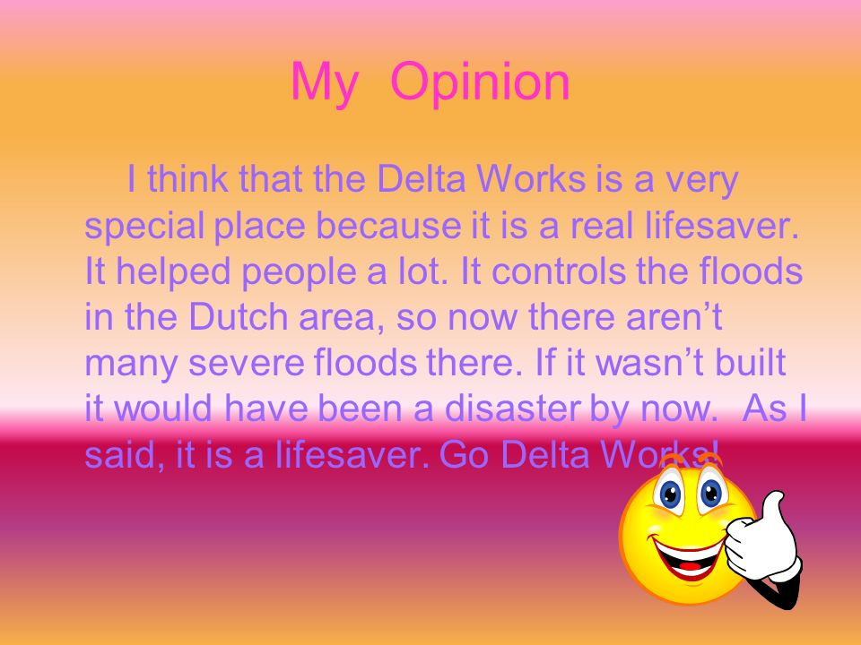 My Opinion I think that the Delta Works is a very special place because it is a real lifesaver.