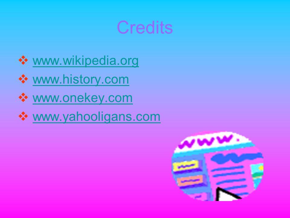 Credits www.wikipedia.org www.history.com www.onekey.com www.yahooligans.com